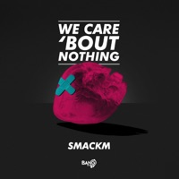 We Care 'Bout Nothing - SMACKM