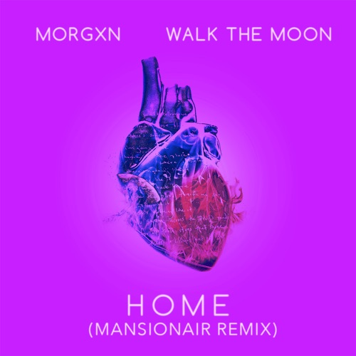 morgxn - home (feat. WALK THE MOON) [Mansionair remix)] - Single