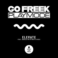 Elevate - GO FREEK-PLAYMODE-DANCES WITH WHITE GIRLS