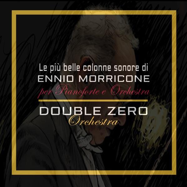 Le più belle colonne sonore di Ennio Morricone: La grande musica del cinema per pianoforte e orchestra - Michele Garruti, Giampaolo Pasquile & Double Zero Orchestra