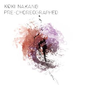Koki Nakano - Pre-Choreographed