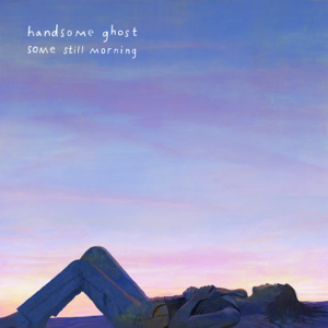 Handsome Ghost - Some Still Morning