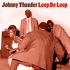 Johnny Thunder - Loop De Loop Grafik