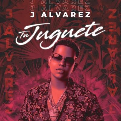 Tu Juguete - Single - J Alvarez