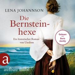 Die Bernsteinhexe - Ein historischer Roman von Usedom (Ungekürzt)