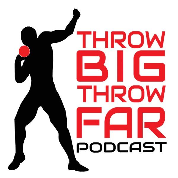 throw BIG throw FAR PODCAST