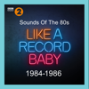 Various Artists - Sounds of the 80s – Like a Record Baby (1984-1986) artwork