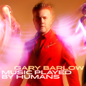 Gary Barlow - Music Played By Humans (Deluxe)