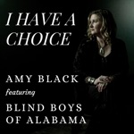 Amy Black - I Have a Choice (feat. The Blind Boys of Alabama)