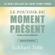 Le pouvoir du moment présent-version intégrale - Eckhart Tolle