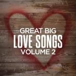 Great Big Love Songs, Vol. 2
