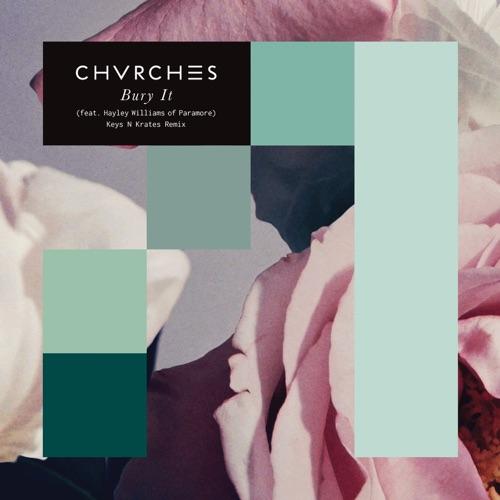 CHVRCHES - Bury It (feat. Hayley Williams) [Keys N Krates Remix] - Single