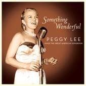 Something Wonderful: Peggy Lee Sings the Great American Songbook (Live)