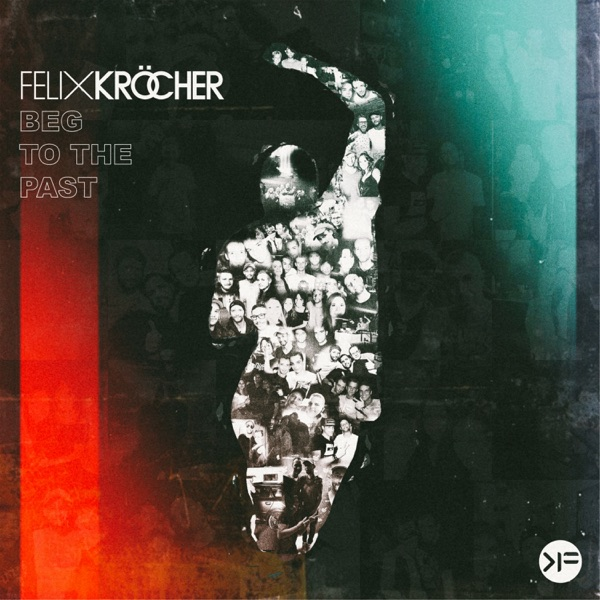 Felix Kröcher mit Beg to the Past (feat. Haptic)