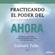 Eckhart Tolle - Practicando el Poder del Ahora: Enseñanzas, Meditaciones y ejercicios esenciales extraidos de El Poder del Ahora