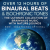 Binaural Beats Research - Over 12 Hours of Binaural Beats & Isochronic Tones (The Ultimate Collection of Brainwave Music with Nature Sounds)
