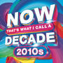 NOW That's What I Call A Decade! 2010's - Various Artists