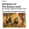 Variations on the Sussex carol On Christmas night all Christians sing for recorder duo alto and tenor Single