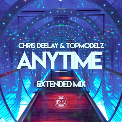 Chris Deelay & Topmodelz  - Anytime (Extended Mix)
