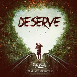 Kyle Bent - Deserve feat. Joyner Lucas