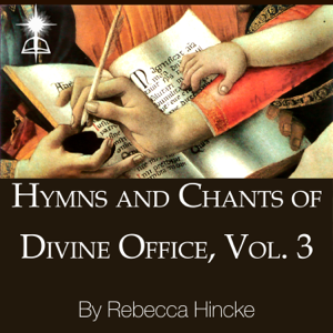 Rebecca Hincke - Hymns and Chants of Divine Office, Vol. 3