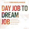 Day Job to Dream Job: Practical Steps for Turning Your Passion into a Full-Time Gig (Unabridged)
