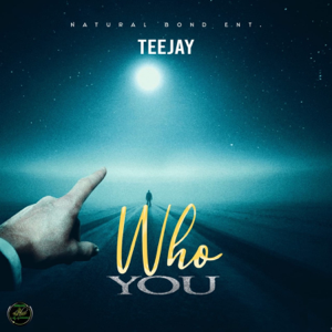 Teejay - Who You