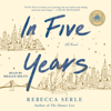 Rebecca Serle - In Five Years (Unabridged)  artwork