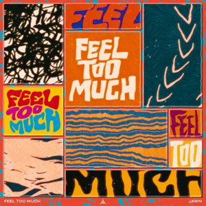 JAWN - Feel Too Much