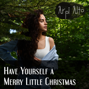 Arpi Alto - Have Yourself a Merry Little Christmas (1)