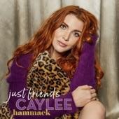 Caylee Hammack - Just Friends(Radio Edit)