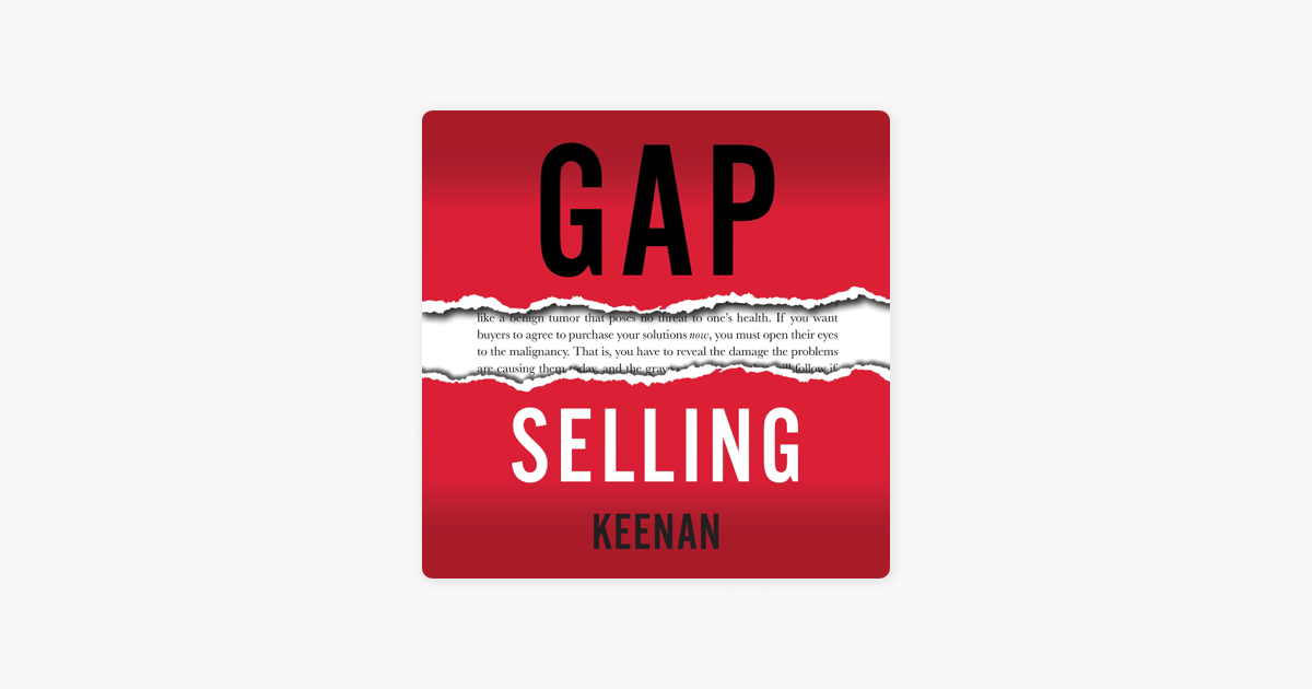 Gap Selling: Getting the Customer to Yes: How Problem-Centric Selling Increases Sales by Changing Everything You Know About Relationships, Overcoming Objections, Closing and Price (Unabridged) - Keenan