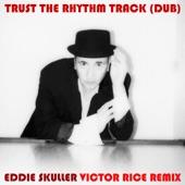 Eddie Skuller - Trust the Rhythm Track (Dub 1) [Victor Rice Remix]