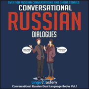 Conversational Russian Dialogues: Over 100 Russian Conversations and Short Stories (Conversational Russian Dual Language Books, Book 1) (Unabridged)