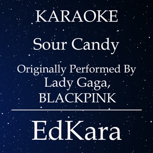 EdKara - Sour Candy (Originally Performed by Lady Gaga, BLACKPINK) [Karaoke No Guide Melody Version]