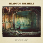 Head for the Hills - Say Your Mind