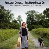 Ashleigh Caudill - The Road Rolls On
