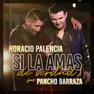 Horacio Palencia - Si la Amas de Verdad feat. Pancho Barraza