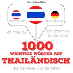 1000 wichtige Wörter auf Thailändisch für die Reise und die Arbeit: Ich höre zu. Ich wiederhole. Ich spreche.