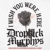 Dropkick Murphys - I Wish You Were Here
