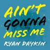Ryan Daykin - Ain't Gonna Miss Me artwork
