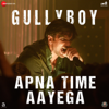 Apna Time Aayega From Gully Boy - Ranveer Singh, Dub Sharma & DIVINE mp3