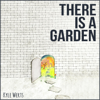 Kyle Werts - There Is a Garden - EP  artwork