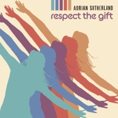 Adrian Sutherland - Respect the Gift