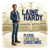 Please Come Home for Christmas - Laine Hardy