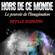 Hors De Ce Monde (Traduit) [Out of This World (Translated)]: Le pouvoir de l'imagination [The Power of the Imagination] (Unabridged) - Neville Goddard