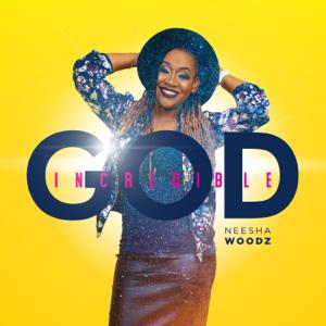 Neesha Woodz - Incredible God