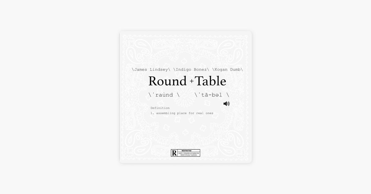 Definition Of Round Table.Round Table Single By Kogan Dumb James Lindsey Indigo Bonez