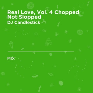 Real Love, Vol. 4 Chopped Not Slopped (DJ Mix)