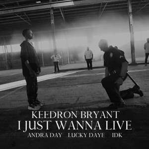 Keedron Bryant - I Just Wanna Live feat. Andra Day, Lucky Daye and IDK